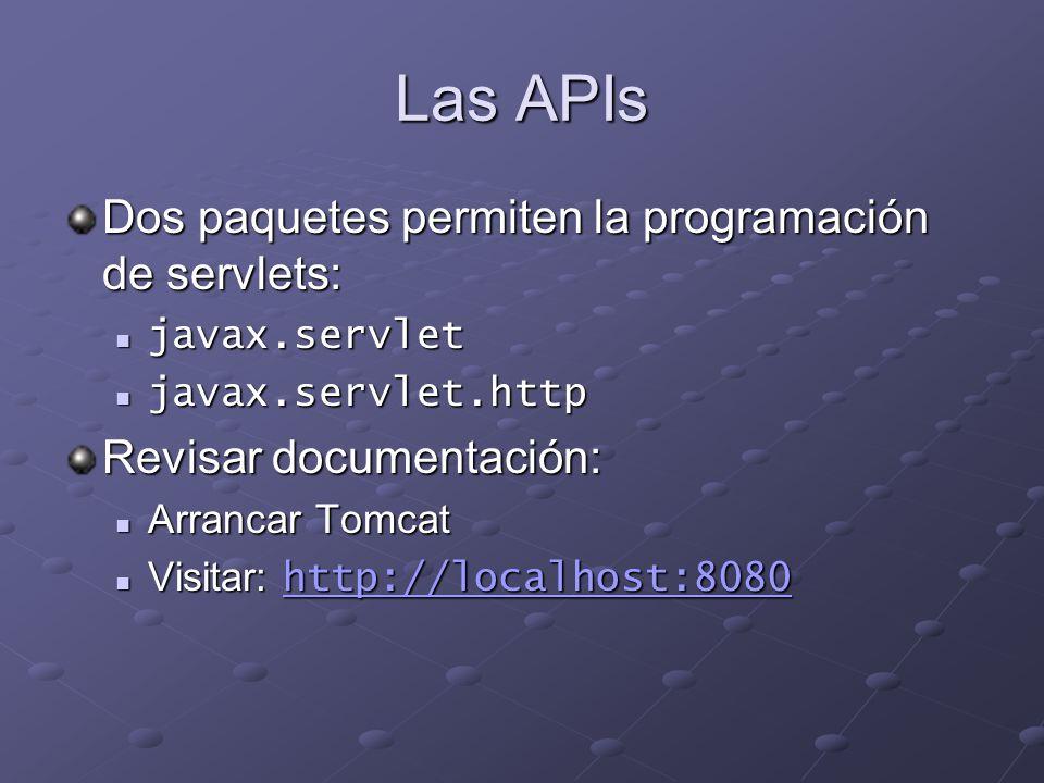 Las APIs Dos paquetes permiten la programación de servlets: