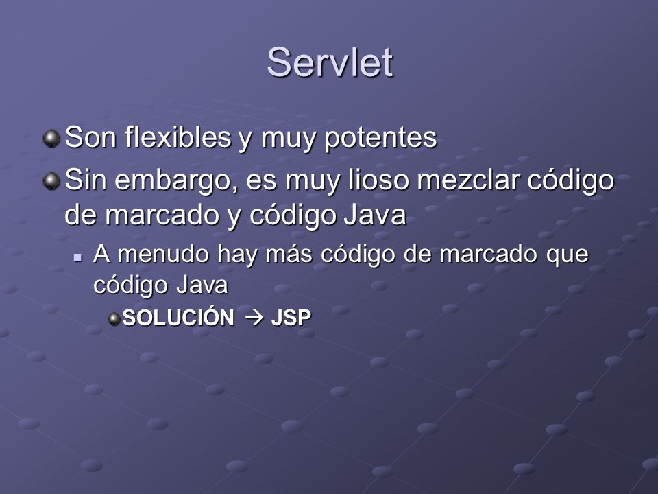 Servlet Son flexibles y muy potentes