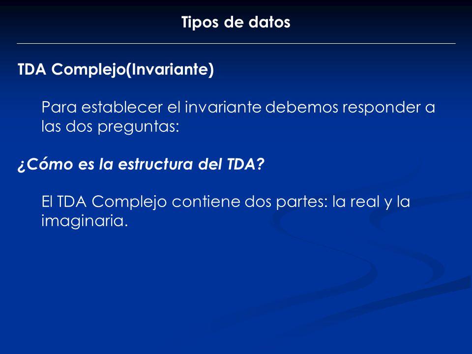 Tipos de datos TDA Complejo(Invariante) Para establecer el invariante debemos responder a las dos preguntas: