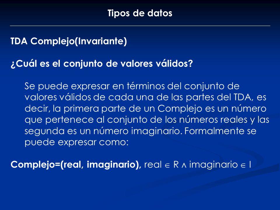Tipos de datos TDA Complejo(Invariante) ¿Cuál es el conjunto de valores válidos
