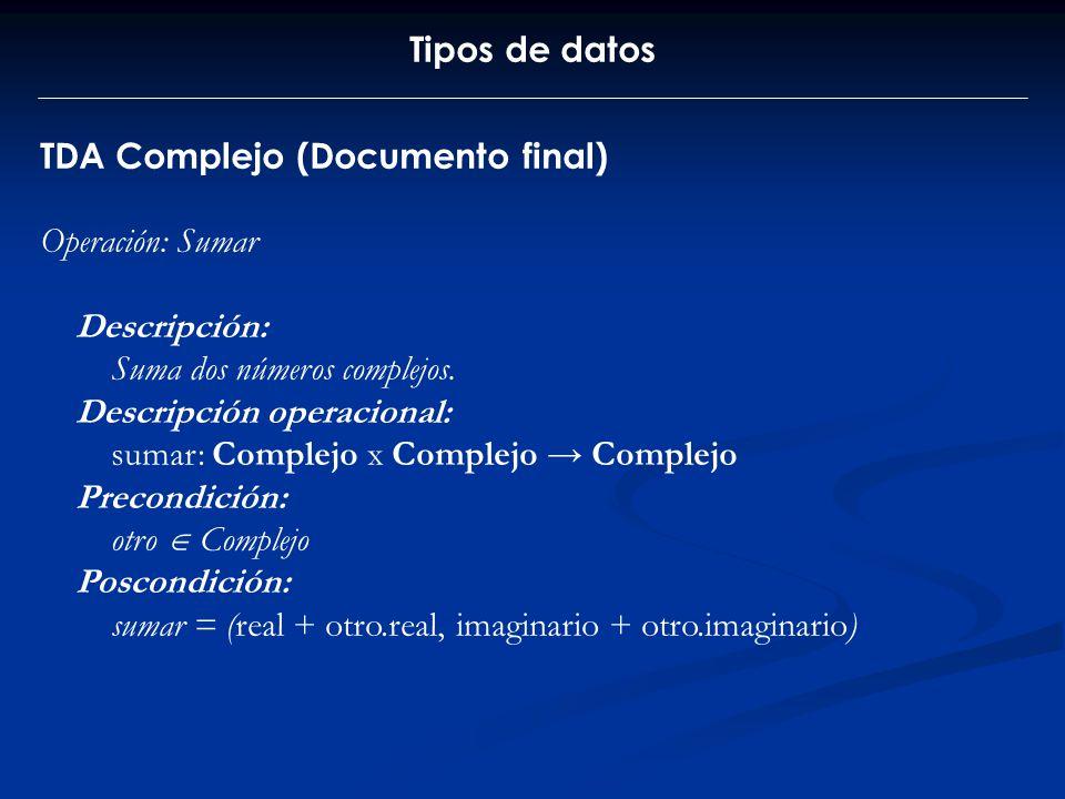 Tipos de datos TDA Complejo (Documento final) Operación: Sumar. Descripción: Suma dos números complejos.