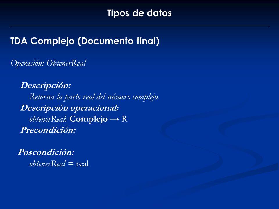 Tipos de datos TDA Complejo (Documento final) Operación: ObtenerReal. Descripción: Retorna la parte real del número complejo.