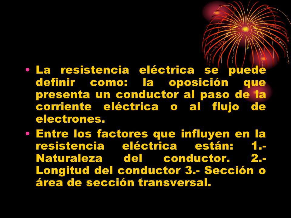 La resistencia eléctrica se puede definir como: la oposición que presenta un conductor al paso de la corriente eléctrica o al flujo de electrones.