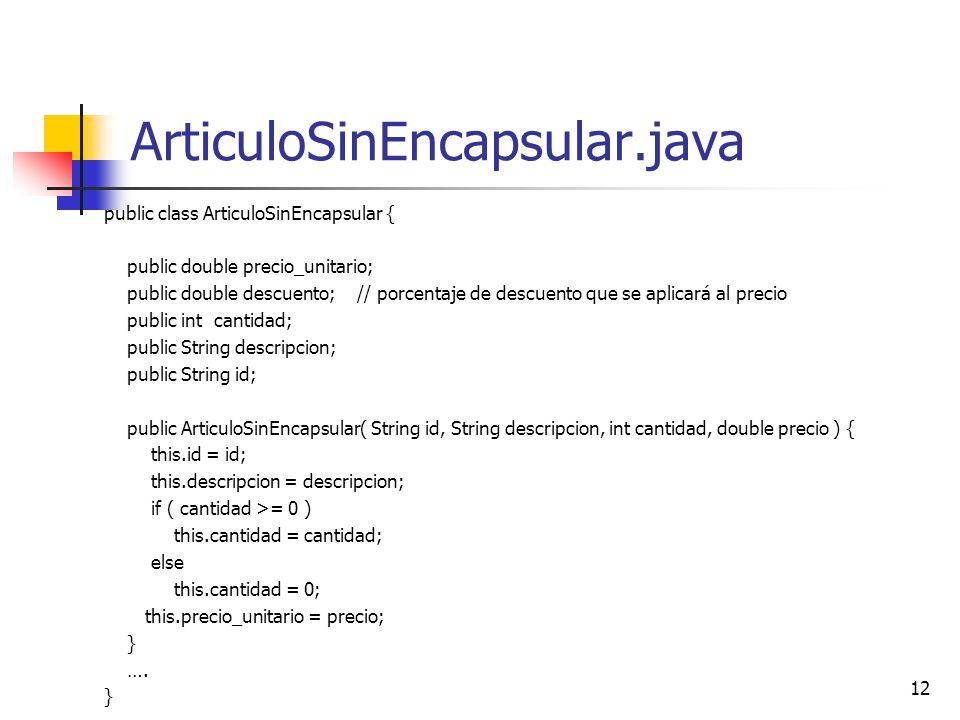 ArticuloSinEncapsular.java public class ArticuloSinEncapsular {