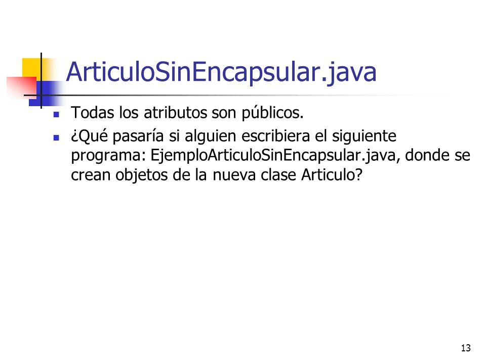 ArticuloSinEncapsular.java Todas los atributos son públicos.