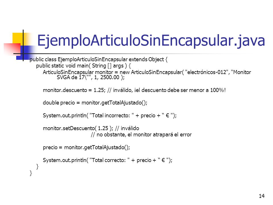 EjemploArticuloSinEncapsular.java public class EjemploArticuloSinEncapsular extends Object { public static void main( String [] args ) {
