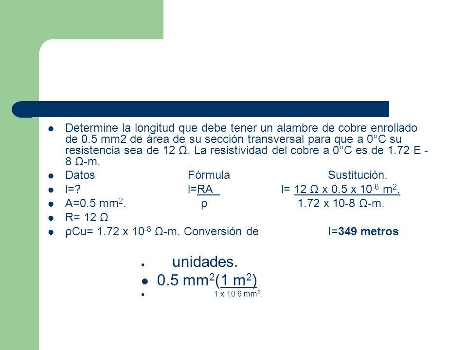Determine la longitud que debe tener un alambre de cobre enrollado de 0.5 mm2 de área de su sección transversal para que a 0°C su resistencia sea de 12 Ω. La resistividad del cobre a 0°C es de 1.72 E -8 Ω-m.