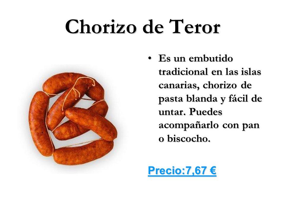 Chorizo de Teror Es un embutido tradicional en las islas canarias, chorizo de pasta blanda y fácil de untar. Puedes acompañarlo con pan o biscocho.
