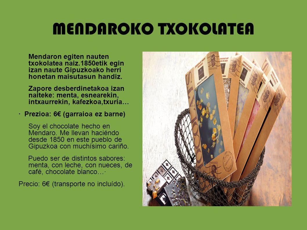 MENDAROKO TXOKOLATEA Mendaron egiten nauten txokolatea naiz.1850etik egin izan naute Gipuzkoako herri honetan maisutasun handiz.