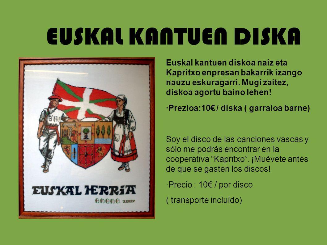 EUSKAL KANTUEN DISKA Euskal kantuen diskoa naiz eta Kapritxo enpresan bakarrik izango nauzu eskuragarri. Mugi zaitez, diskoa agortu baino lehen!