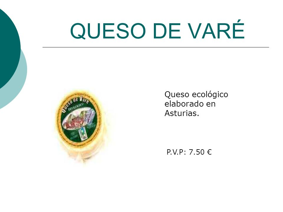 QUESO DE VARÉ Queso ecológico elaborado en Asturias. P.V.P: 7.50 €