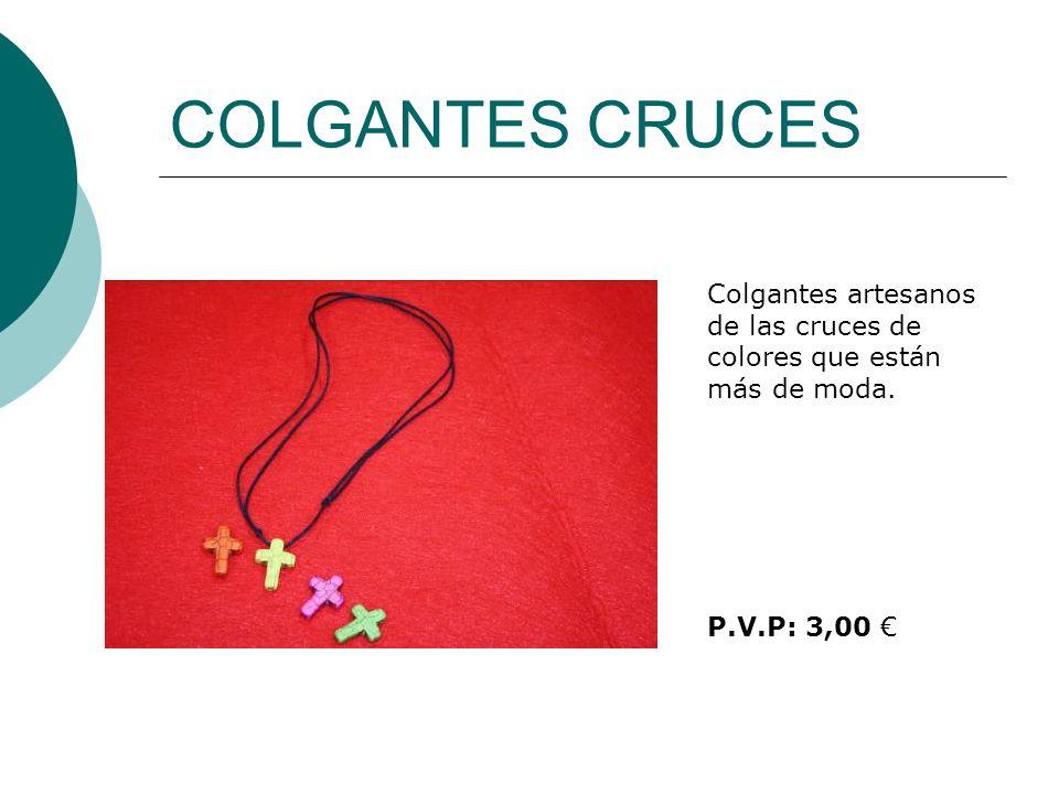 COLGANTES CRUCES Colgantes artesanos de las cruces de colores que están más de moda. P.V.P: 3,00 €