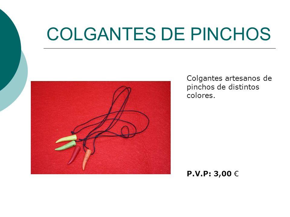 COLGANTES DE PINCHOS Colgantes artesanos de pinchos de distintos colores. P.V.P: 3,00 €