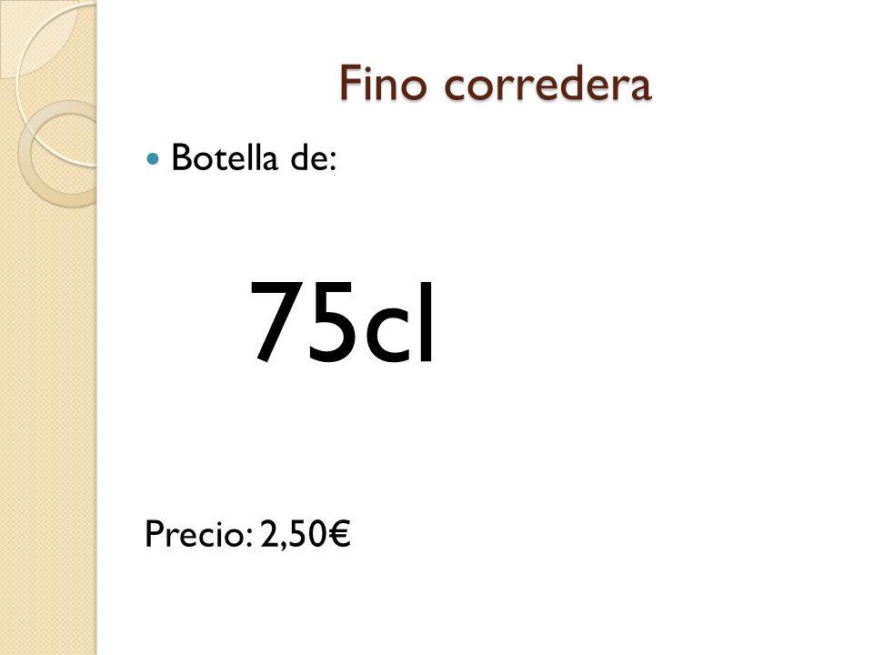 Fino corredera Botella de: Precio: 2,50€ 75cl