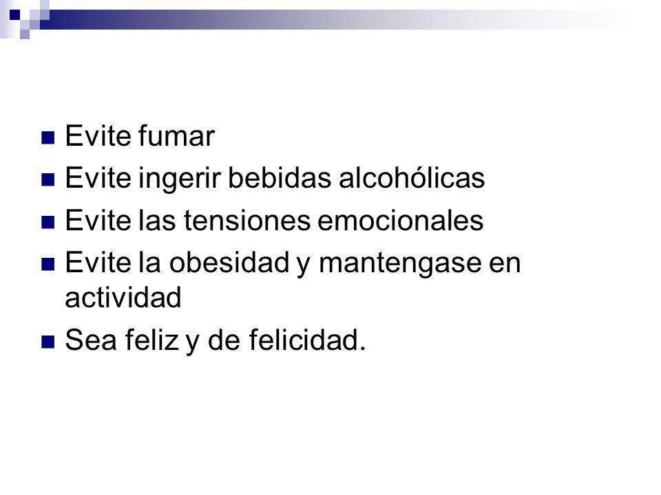 Evite fumar Evite ingerir bebidas alcohólicas. Evite las tensiones emocionales. Evite la obesidad y mantengase en actividad.
