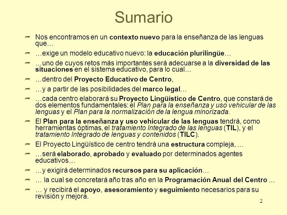 Sumario Nos encontramos en un contexto nuevo para la enseñanza de las lenguas que… …exige un modelo educativo nuevo: la educación plurilingüe…