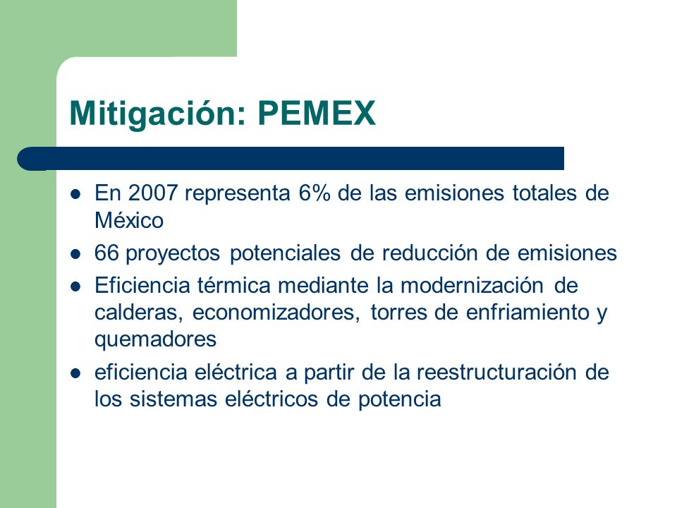 Mitigación: PEMEXEn 2007 representa 6% de las emisiones totales de México. 66 proyectos potenciales de reducción de emisiones.