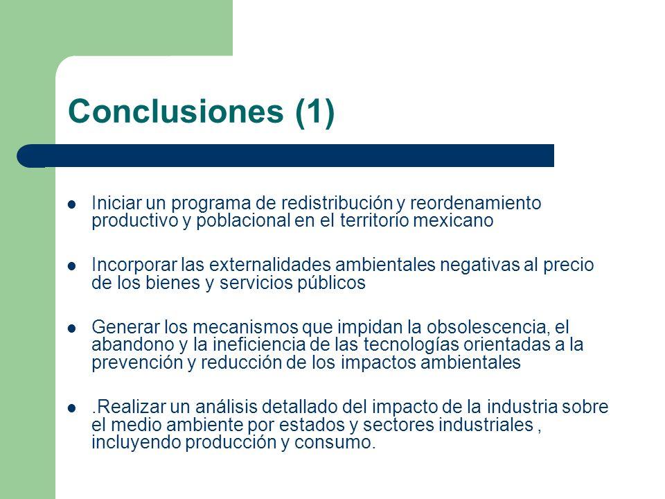 Conclusiones (1) Iniciar un programa de redistribución y reordenamiento productivo y poblacional en el territorio mexicano.