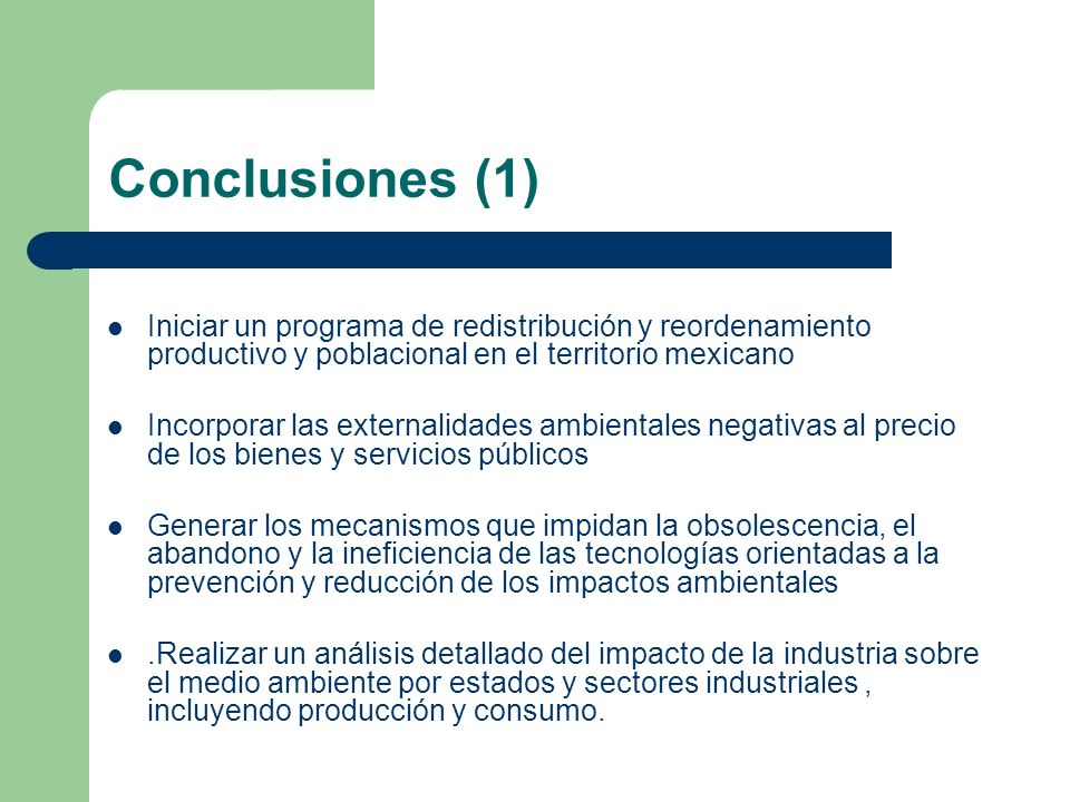 Conclusiones (1)Iniciar un programa de redistribución y reordenamiento productivo y poblacional en el territorio mexicano.