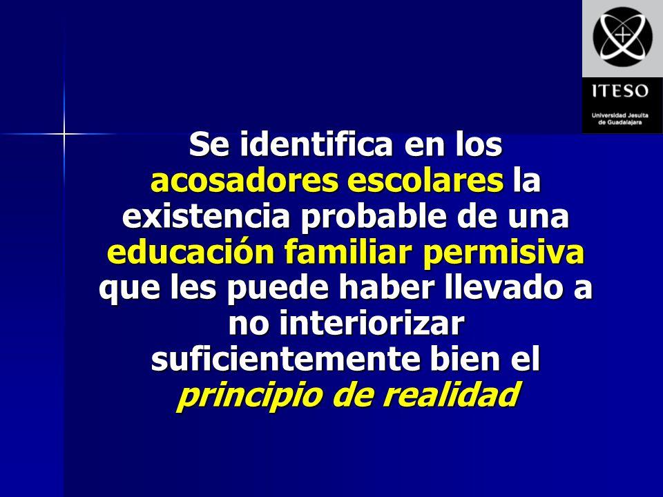 Se identifica en los acosadores escolares la existencia probable de una educación familiar permisiva que les puede haber llevado a no interiorizar suficientemente bien el principio de realidad