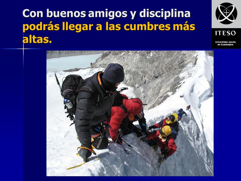 Con buenos amigos y disciplina podrás llegar a las cumbres más altas.