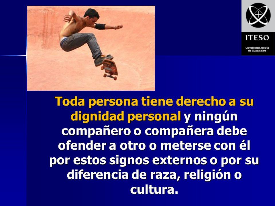 Toda persona tiene derecho a su dignidad personal y ningún compañero o compañera debe ofender a otro o meterse con él por estos signos externos o por su diferencia de raza, religión o cultura.
