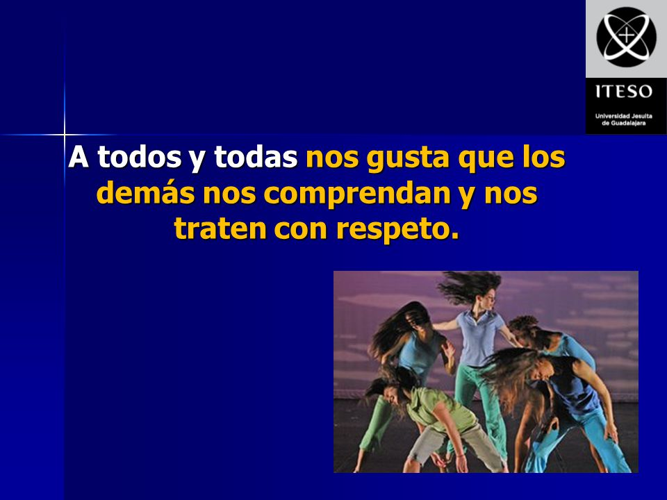 A todos y todas nos gusta que los demás nos comprendan y nos traten con respeto.