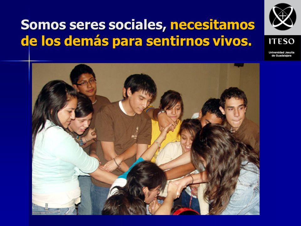 Somos seres sociales, necesitamos de los demás para sentirnos vivos.