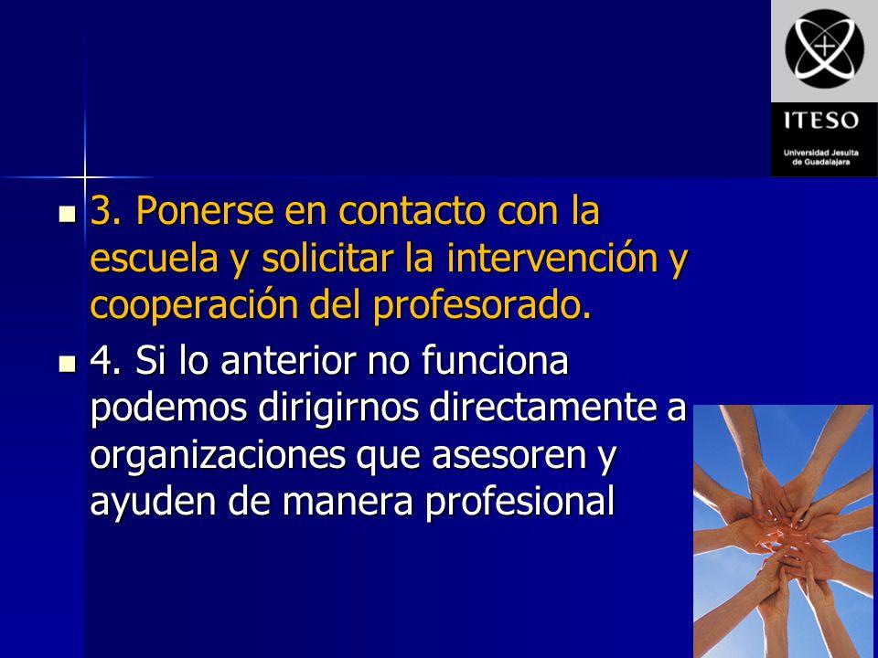 3. Ponerse en contacto con la escuela y solicitar la intervención y cooperación del profesorado.