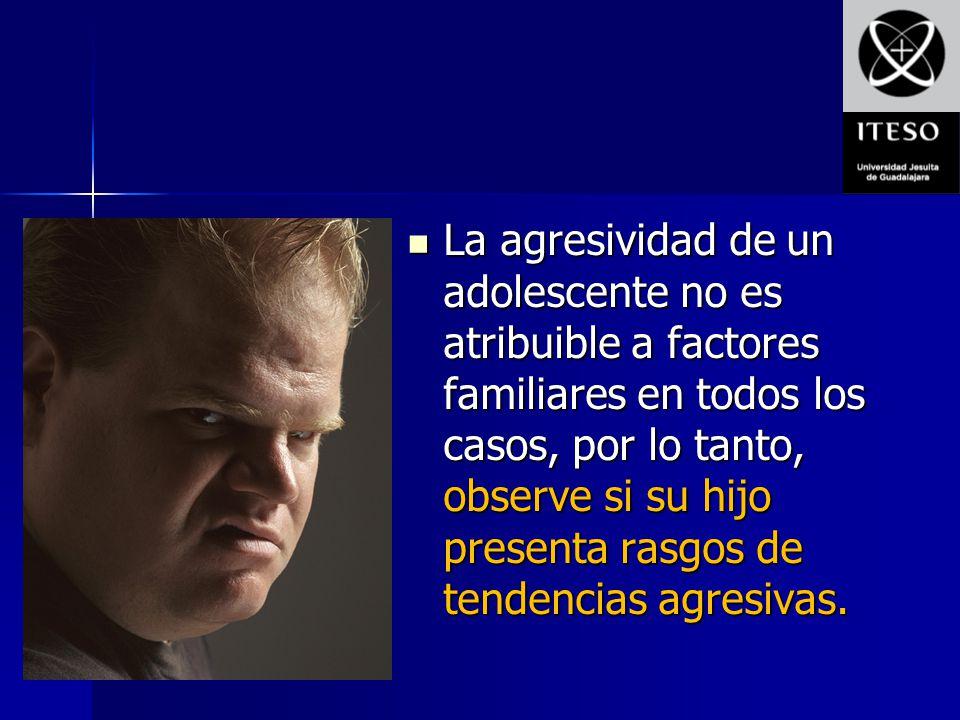La agresividad de un adolescente no es atribuible a factores familiares en todos los casos, por lo tanto, observe si su hijo presenta rasgos de tendencias agresivas.