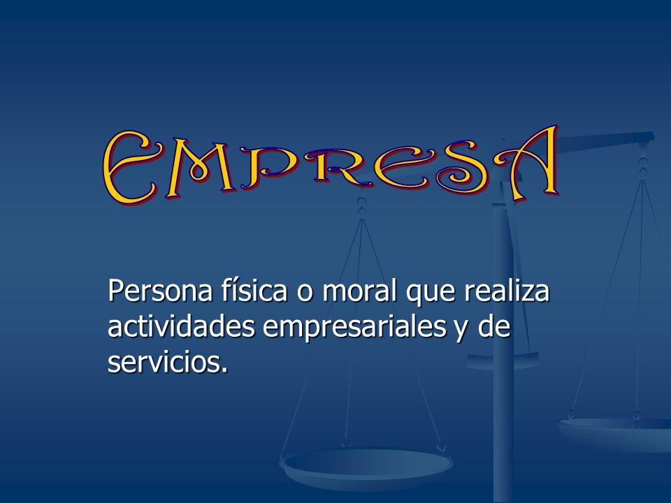 EMPRESA Persona física o moral que realiza actividades empresariales y de servicios.