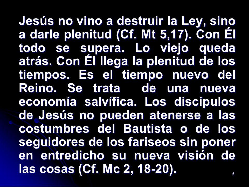 Jesús no vino a destruir la Ley, sino a darle plenitud (Cf. Mt 5,17)