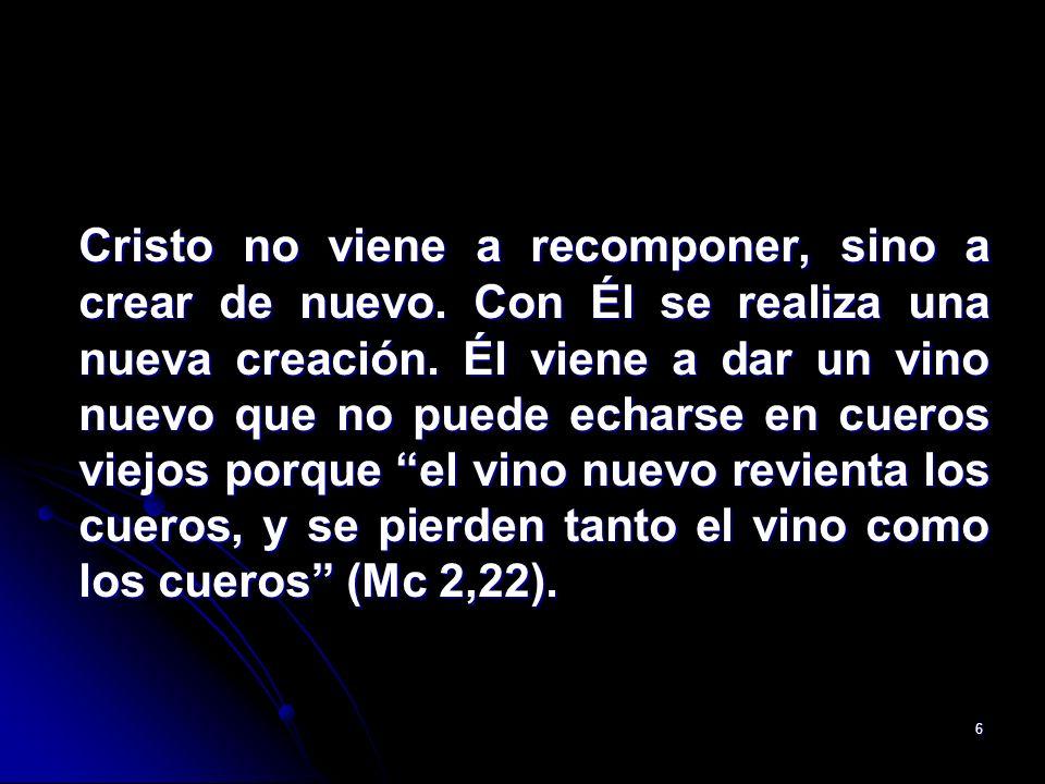 Cristo no viene a recomponer, sino a crear de nuevo