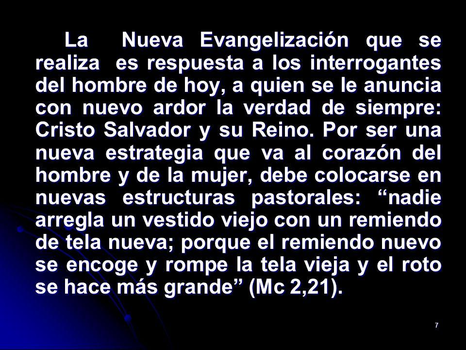 La Nueva Evangelización que se realiza es respuesta a los interrogantes del hombre de hoy, a quien se le anuncia con nuevo ardor la verdad de siempre: Cristo Salvador y su Reino.