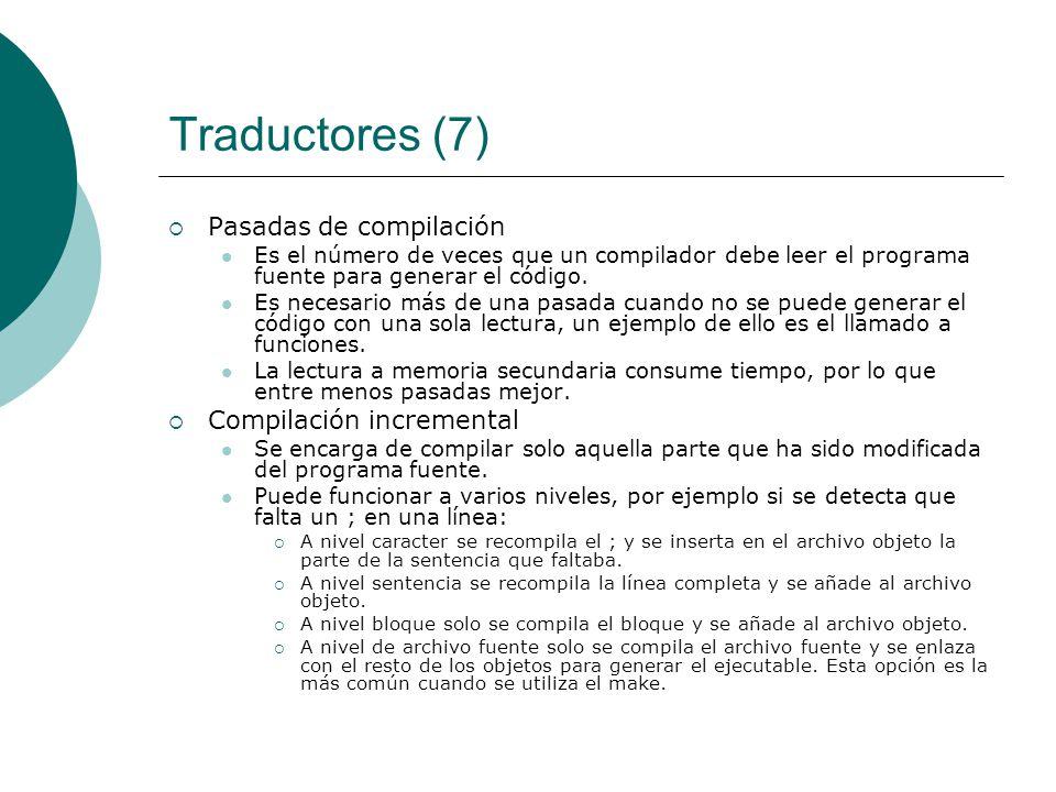 Traductores (7) Pasadas de compilación Compilación incremental