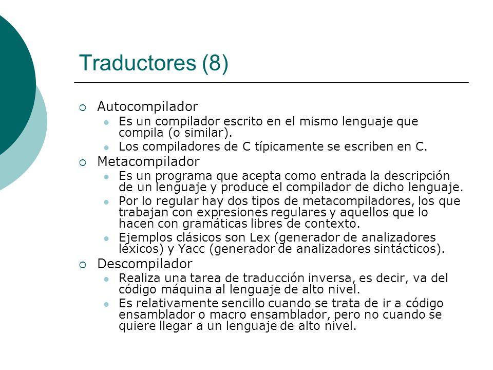 Traductores (8) Autocompilador Metacompilador Descompilador
