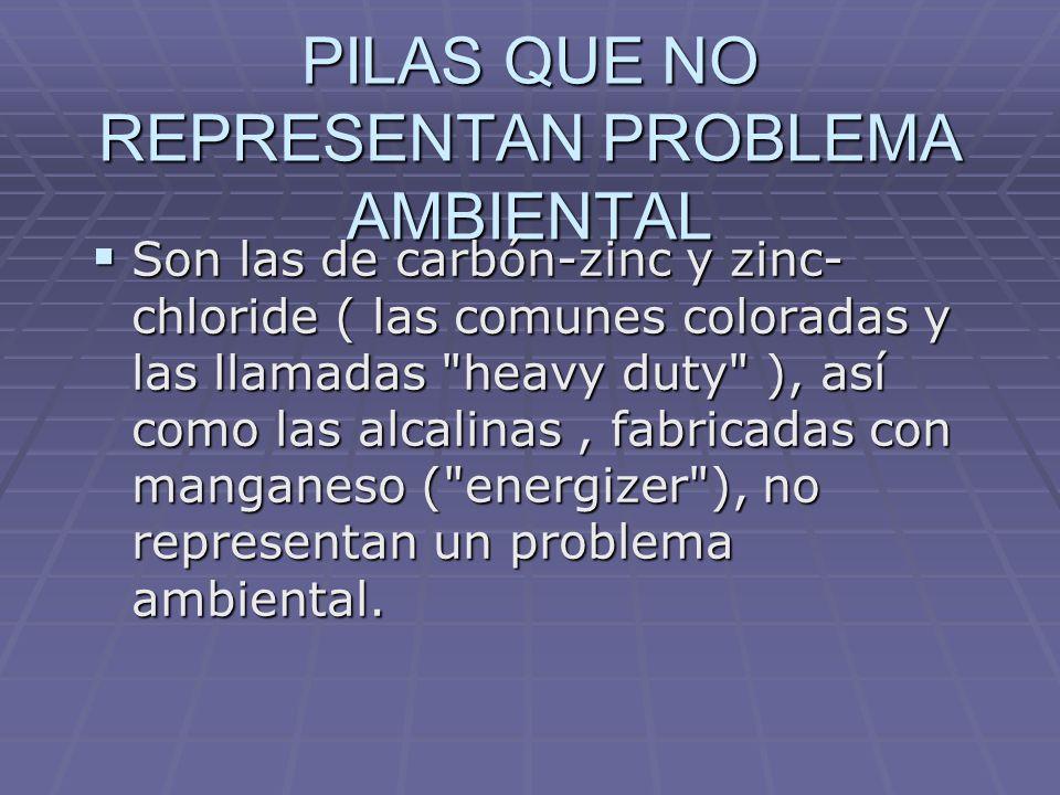 PILAS QUE NO REPRESENTAN PROBLEMA AMBIENTAL