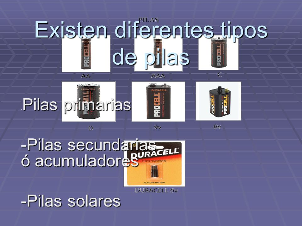 Existen diferentes tipos de pilas