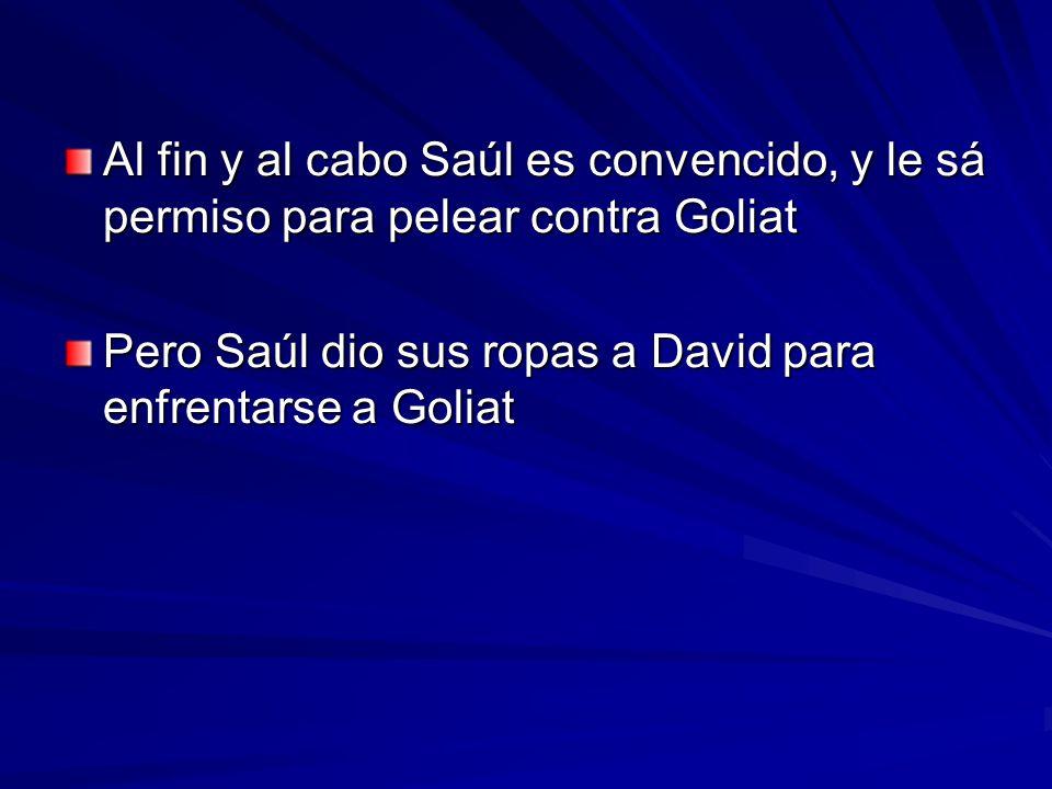 Al fin y al cabo Saúl es convencido, y le sá permiso para pelear contra Goliat