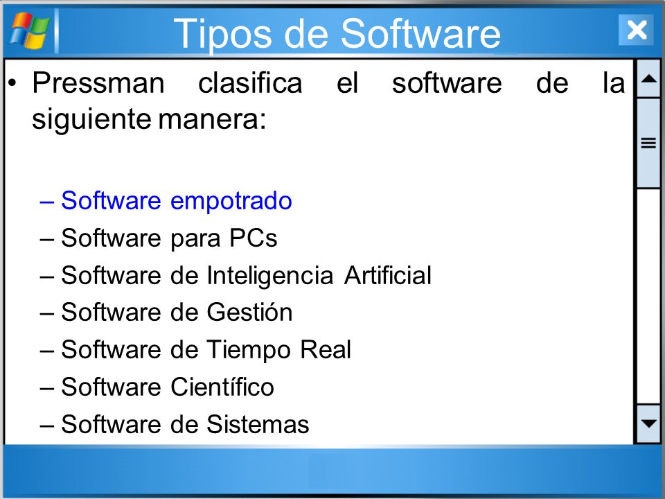Tipos de Software Pressman clasifica el software de la siguiente manera: Software empotrado. Software para PCs.