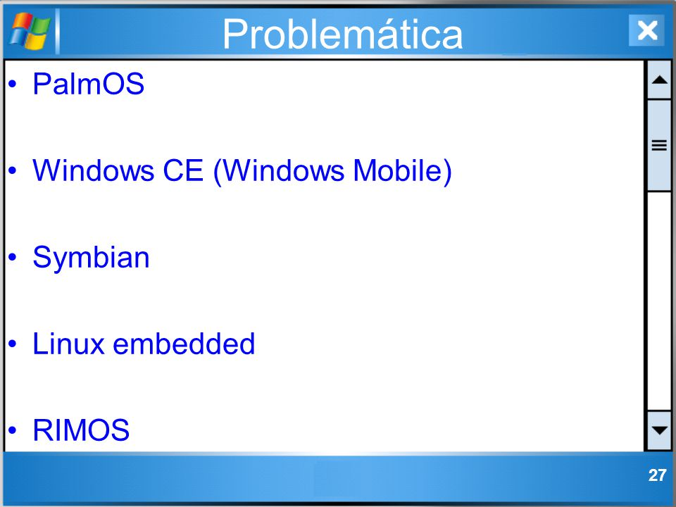 Problemática PalmOS Windows CE (Windows Mobile) Symbian Linux embedded