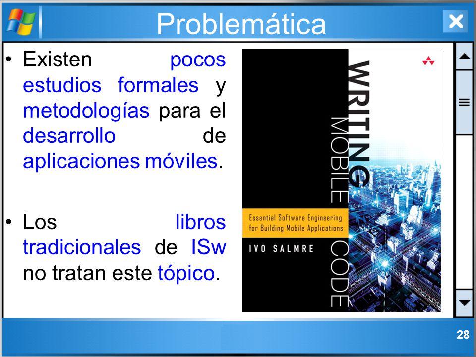 Problemática Existen pocos estudios formales y metodologías para el desarrollo de aplicaciones móviles.