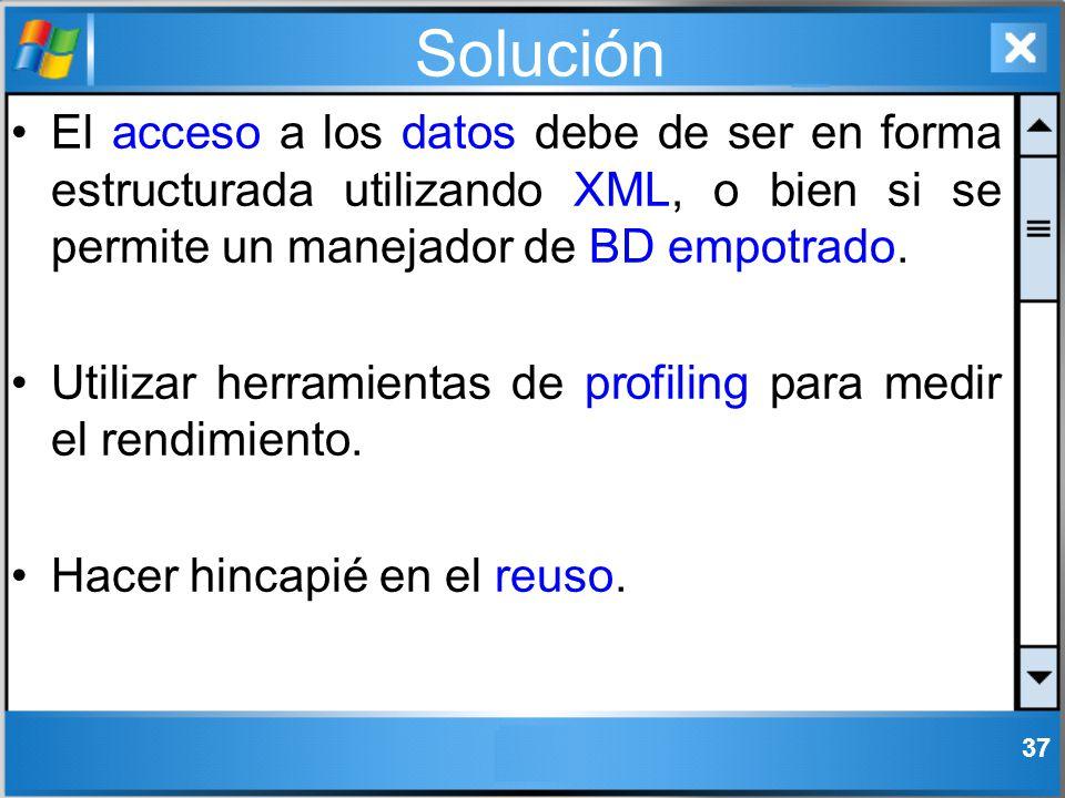 Solución El acceso a los datos debe de ser en forma estructurada utilizando XML, o bien si se permite un manejador de BD empotrado.