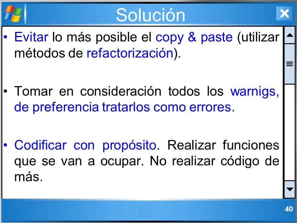 Solución Evitar lo más posible el copy & paste (utilizar métodos de refactorización).