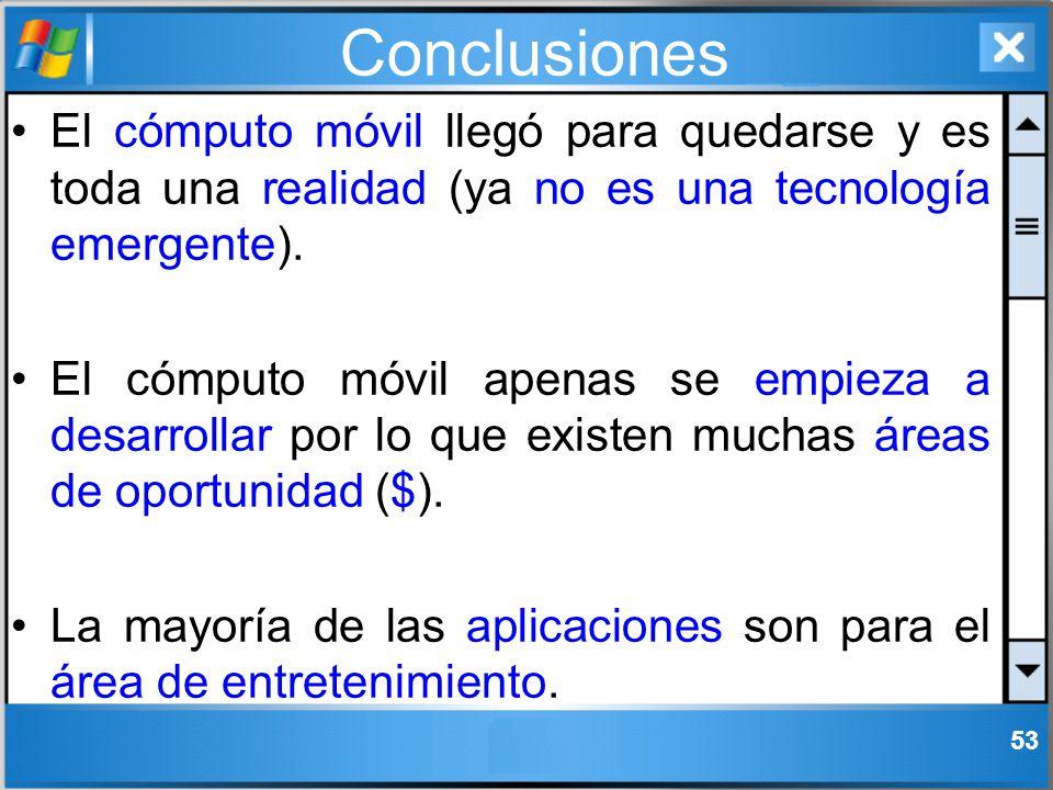 Conclusiones El cómputo móvil llegó para quedarse y es toda una realidad (ya no es una tecnología emergente).