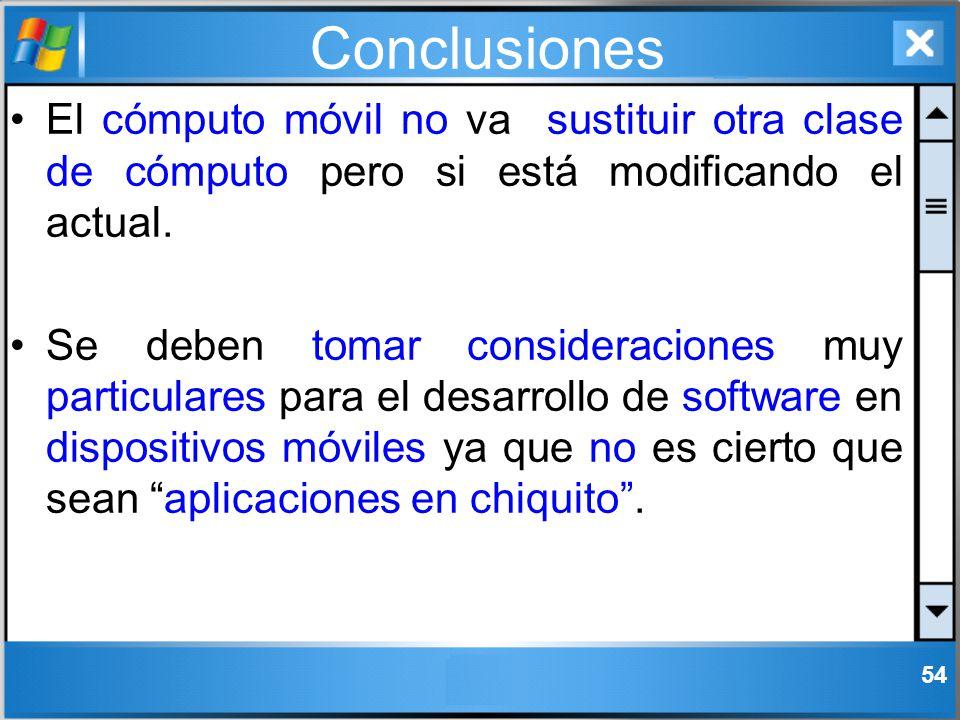 Conclusiones El cómputo móvil no va sustituir otra clase de cómputo pero si está modificando el actual.