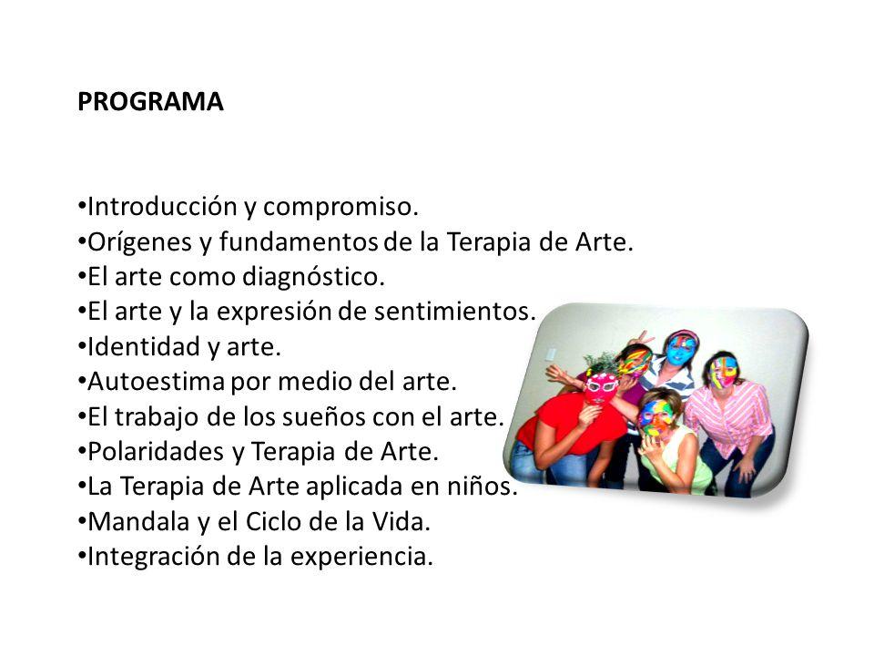 PROGRAMA Introducción y compromiso. Orígenes y fundamentos de la Terapia de Arte. El arte como diagnóstico.
