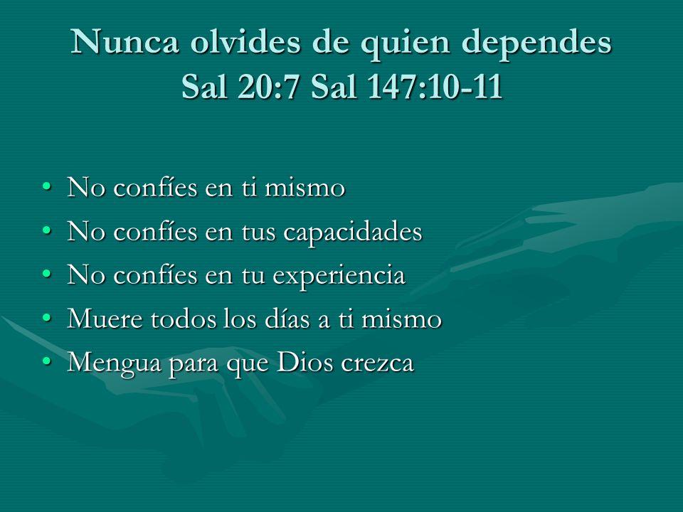 Nunca olvides de quien dependes Sal 20:7 Sal 147:10-11