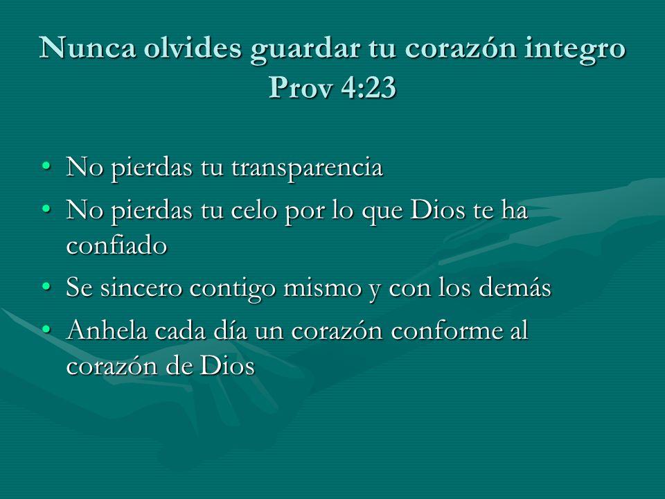 Nunca olvides guardar tu corazón integro Prov 4:23