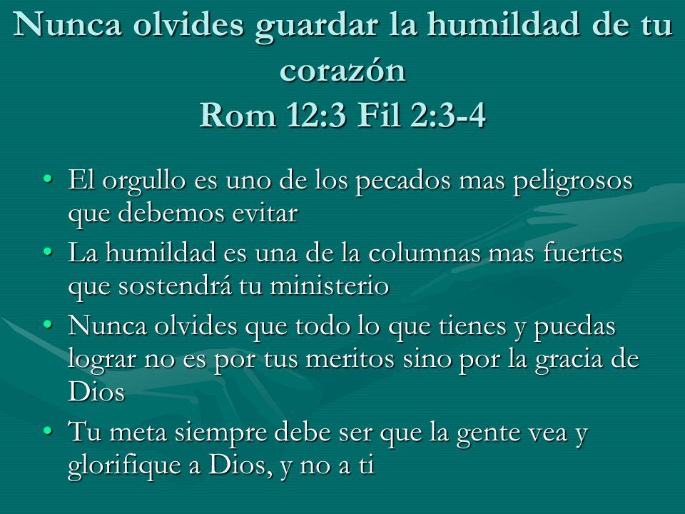Nunca olvides guardar la humildad de tu corazón Rom 12:3 Fil 2:3-4